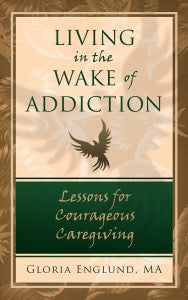 Living in the Wake of Addiction: Lessons for Courageous Caregiving