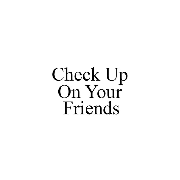 Check up on your friends