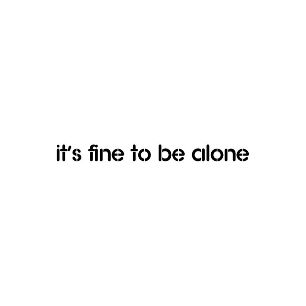 it's fine to be alone
