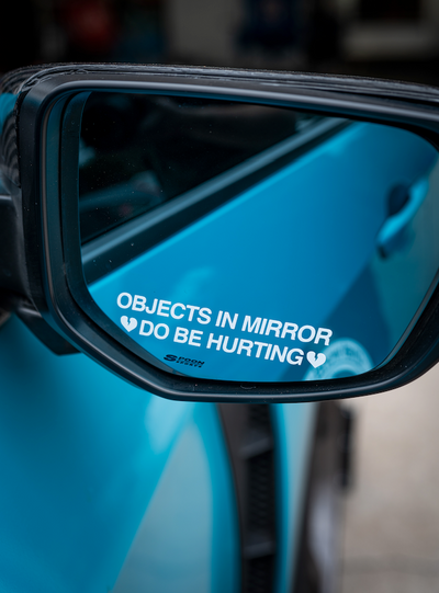OBJECTS IN MIRROR DO BE HURTING