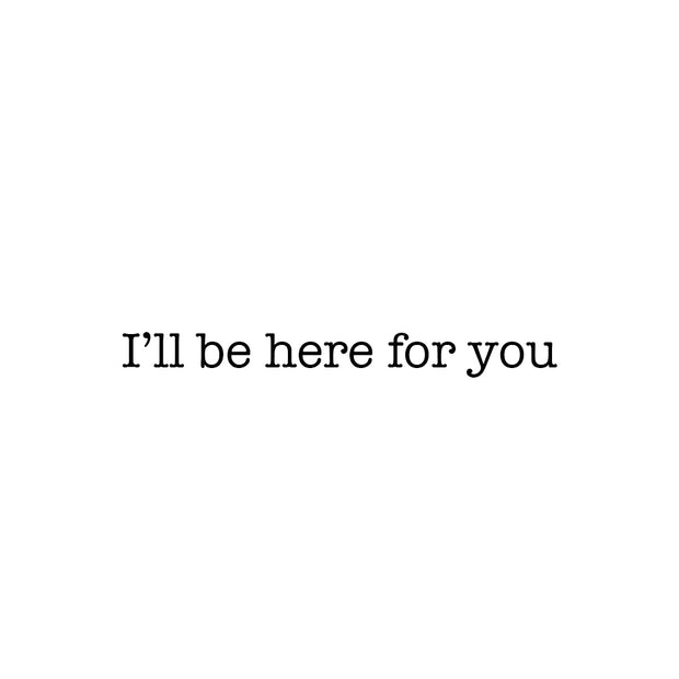 I'll be here for you