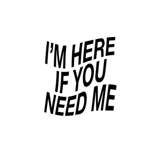 I'm here if you need me