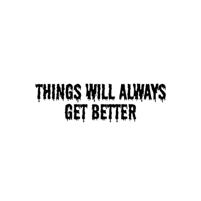 Things will always get better