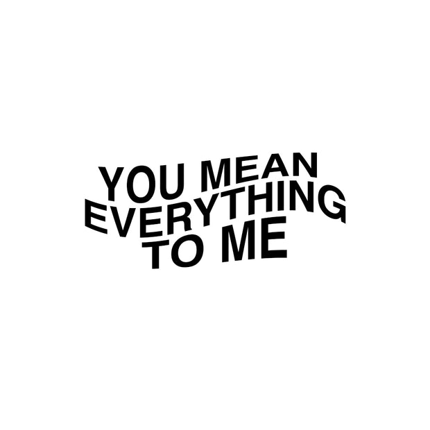 YOU MEAN EVERYTHING TO ME
