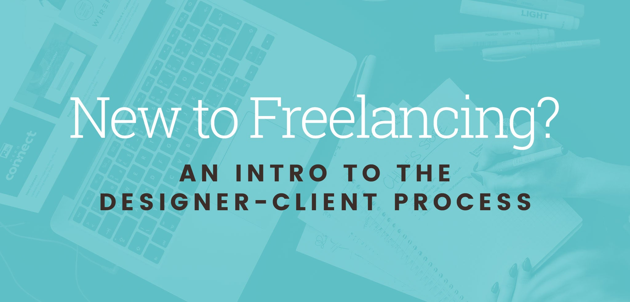 New to Freelancing? An Intro to the Designer-Client Process