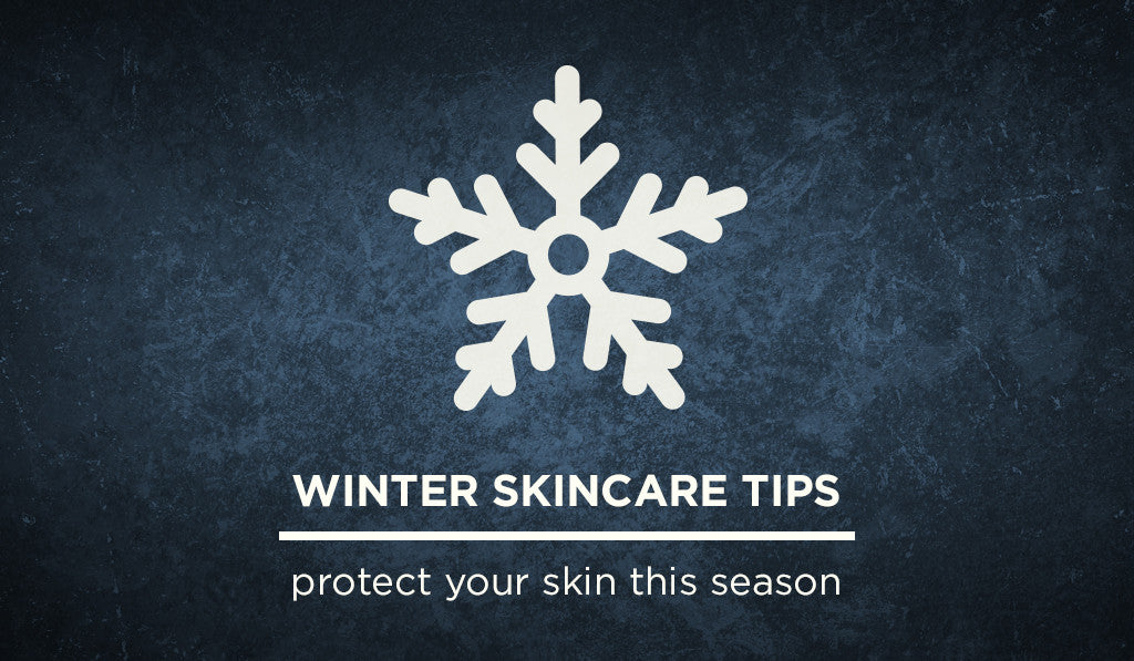 Essential tips for protecting your skin this winter