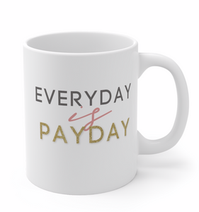 Every Day is Payday Cup Mug