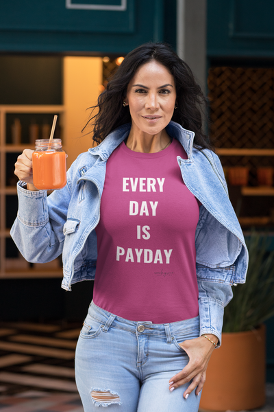 EVERY DAY IS PAYDAY TEE