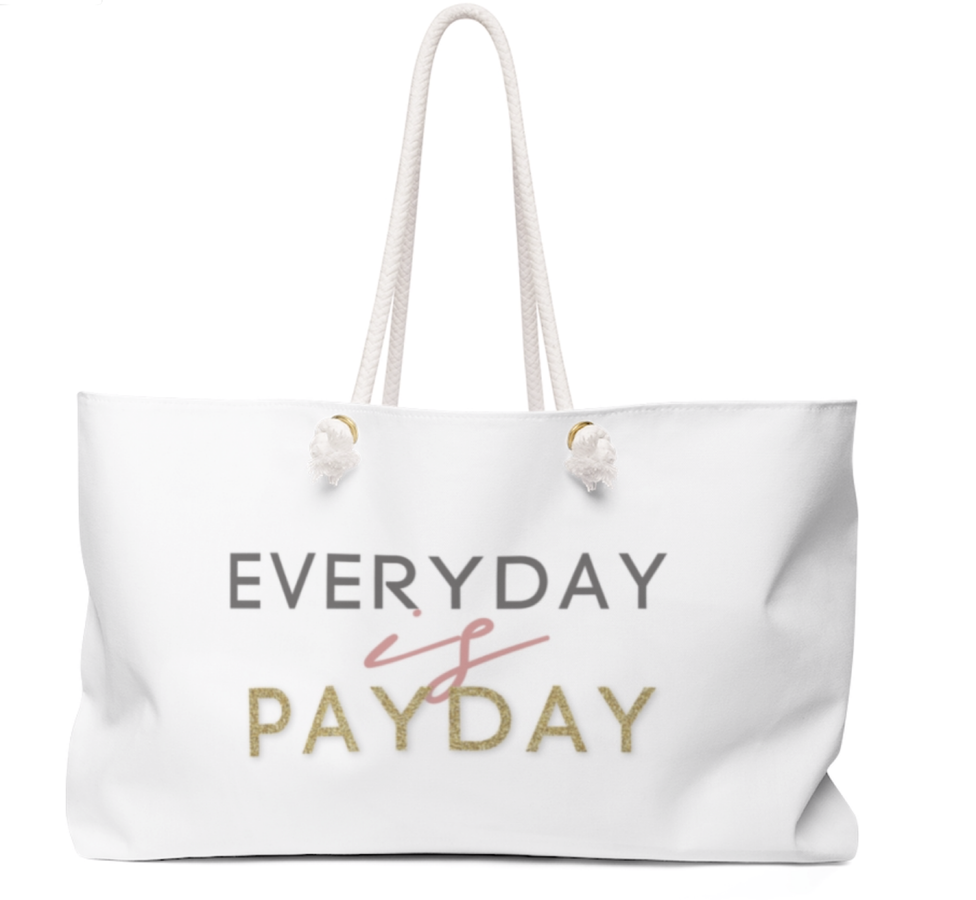 Every Day is Payday Weekender Bag