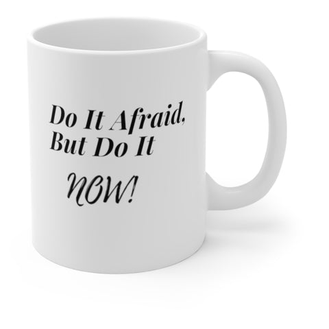Do It Afraid But Do It Now Cup Mug