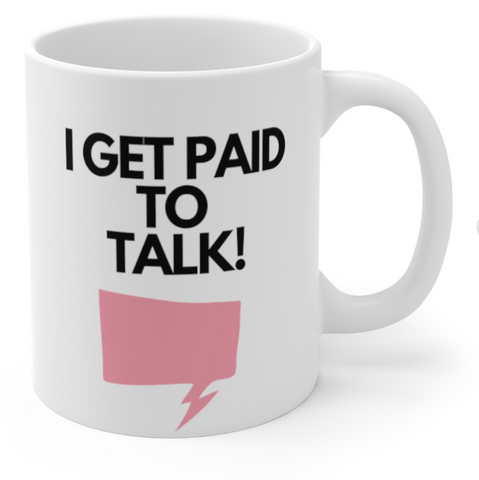 I Get Paid To Talk Cup
