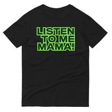 Load image into Gallery viewer, 'LISTEN TO ME MAMA' | TEE | UNISEX