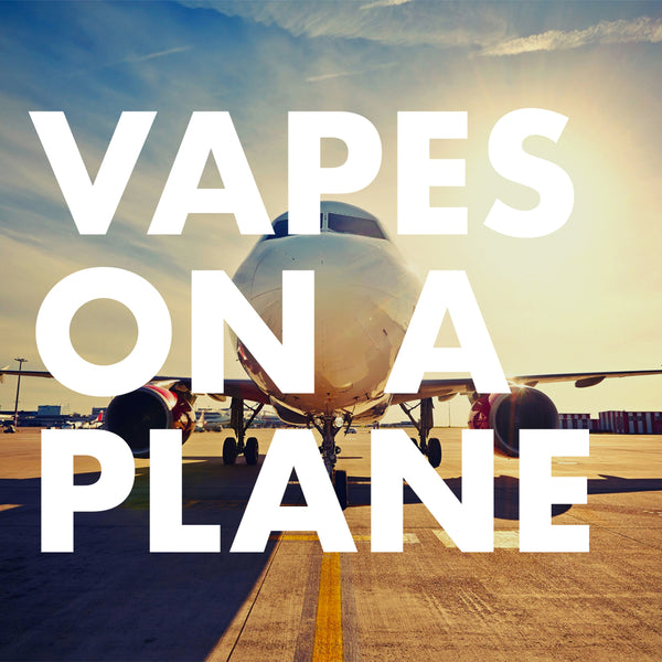 Vapes on a Plane