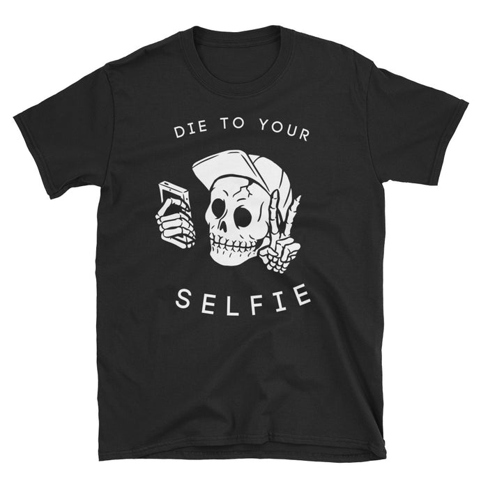 Die to Your Selfie T-Shirt