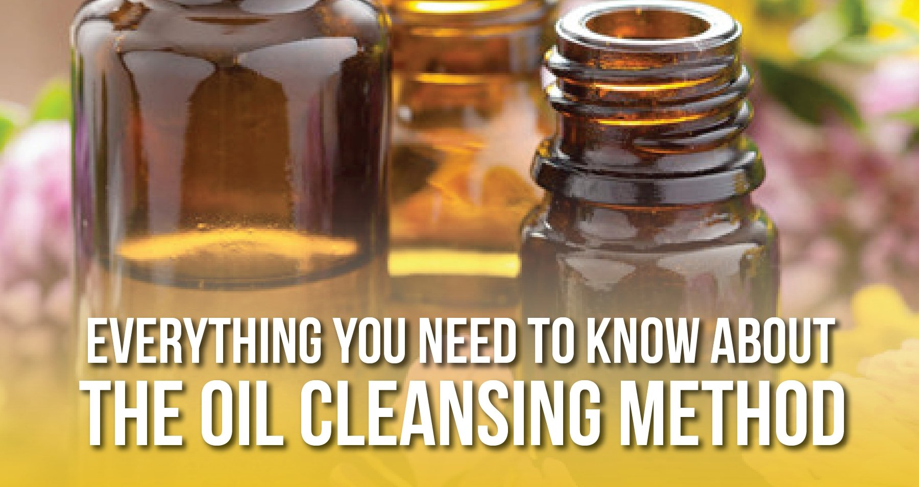 Everything You Need to Know About the Oil Cleansing Method | iHeart Nature