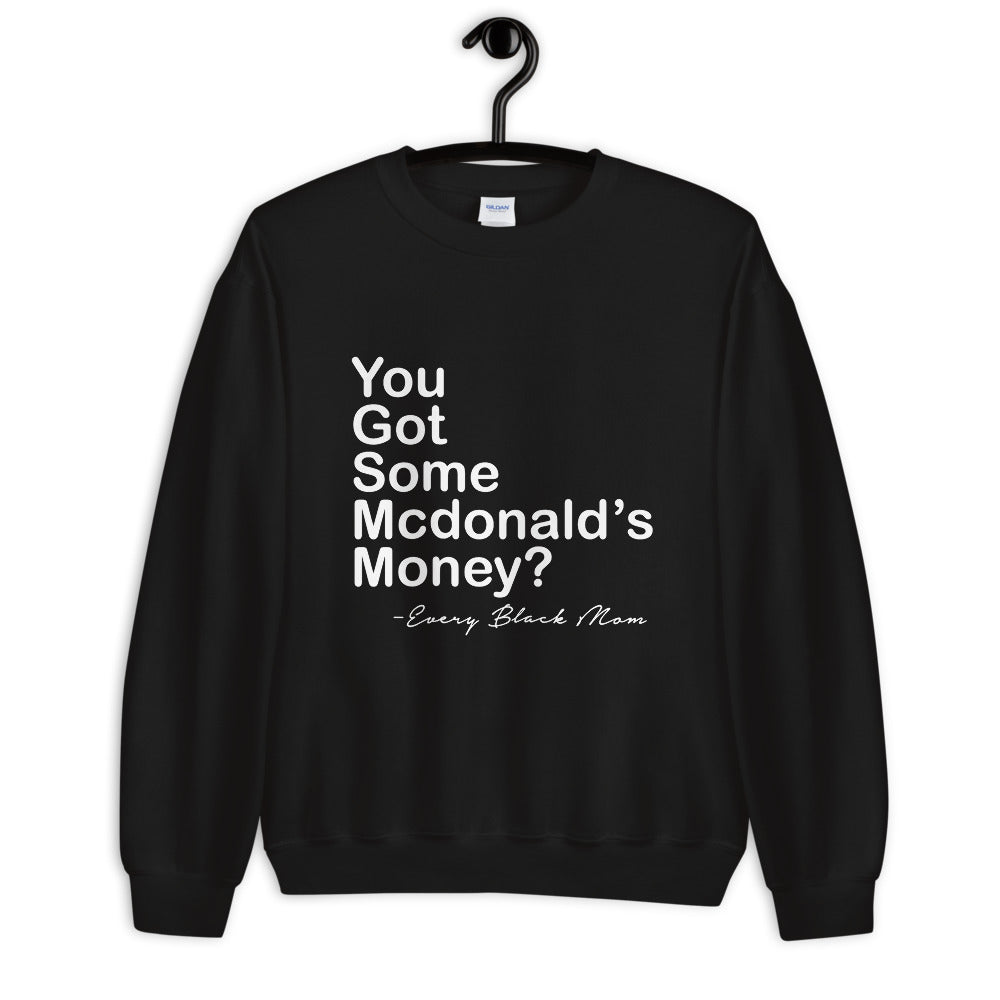 You Got Some McDonalds Money Sweatshirt