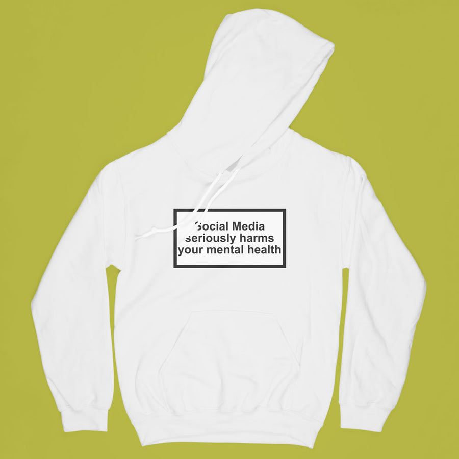 """SOCIAL MEDIA SERIOUSLY HARMS YOUR MENTAL HEALTH"" HOODIE"