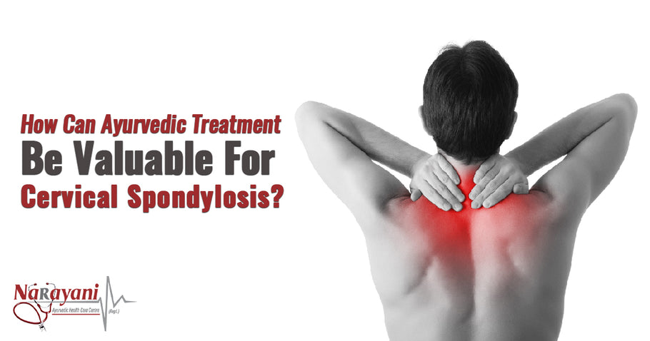 How Can Ayurvedic Treatment Be Valuable For Cervical Spondylosis?