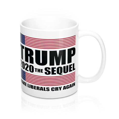 TRUMP 2020 THE SEQUEL - MAKE LIBERALS CRY AGAIN - White 11oz Mug