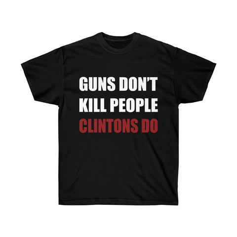 GUNS DON'T KILL PEOPLE - CLINTONS DO dark colors