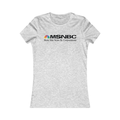 More Shit News By Corporations - MSNBC Parody Women's Favorite Tee