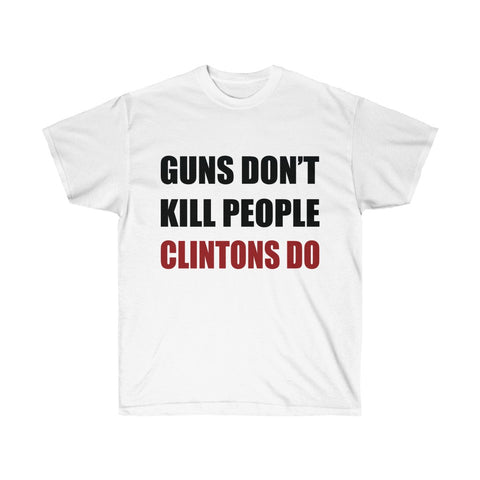 GUNS DON'T KILL PEOPLE - CLINTONS DO light colors