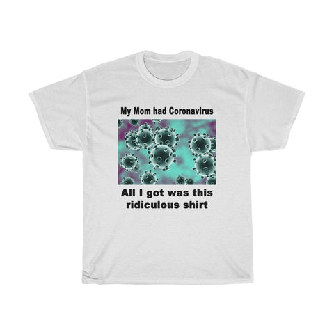Mom Had Coronavirus - Unisex Heavy Cotton Tee