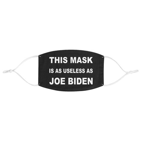 This Mask Is As Useless As Joe Biden Fabric Face Mask