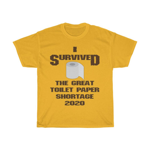 I Survived Great Toilet Paper Shortage 2020 - Unisex Heavy Cotton Tee