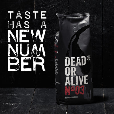 TASTE HAS A NEW NUMBER - DEAD OR ALIVE ESPRESSO N03