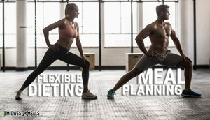 Flexible Dieting V.S Meal Planning
