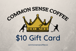 Load image into Gallery viewer, The Common Sense Coffee $10 gift card lets you give the perfect gift to your friends and family that want great tasting coffee.