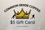 Load image into Gallery viewer, The Common Sense Coffee $5 gift card lets you give the perfect gift to your friends and family that want great tasting coffee.
