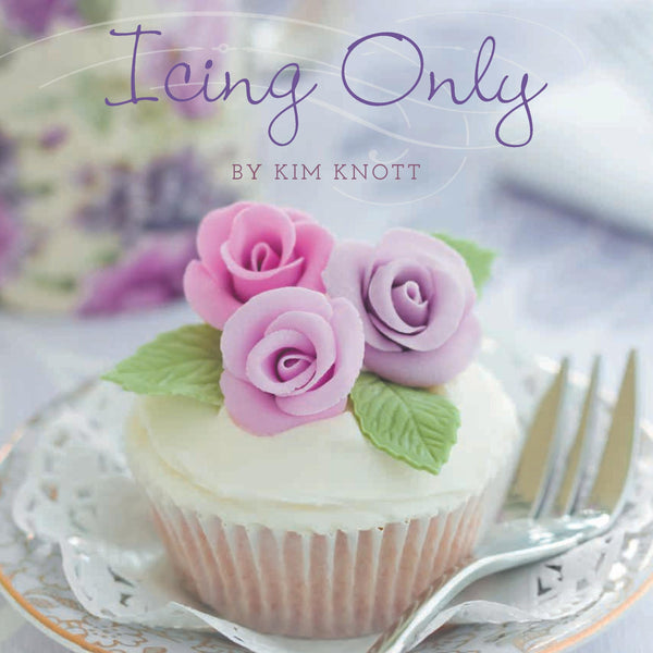 "Icing Only  - Your ""Go To"" Icing Cookbook"