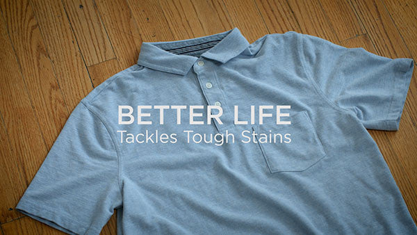 Better Life Tackles Tough Stains