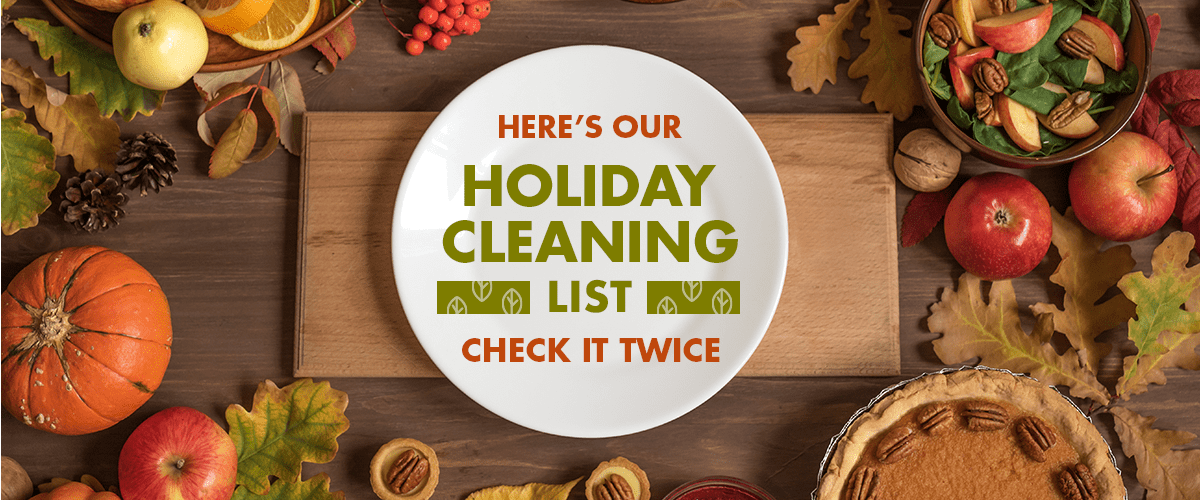 Here's Our Holiday Cleaning List, Check it Twice