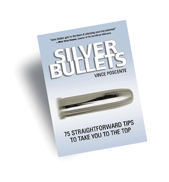 Silver Bullets - 75 Straighforward Tips to Take YOU to the Top