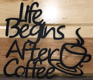 Life Begins After Coffee Metal Art - Cut'N Creations