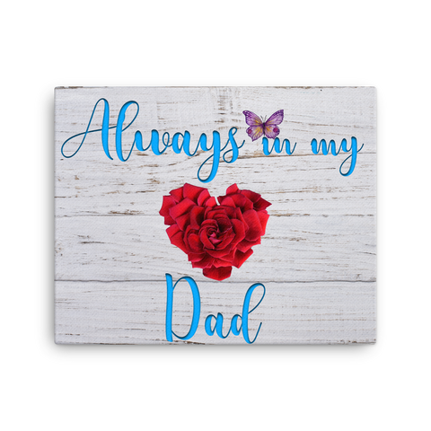 Always In My Heart Dad: 16x20 Inch Canvas