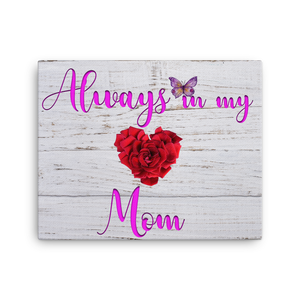 Always In My Heart Mom: 16x20 Inch Canvas