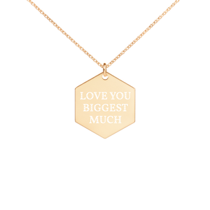 LOVE YOU BIGGEST MUCH Engraved Silver Hexagon Necklace
