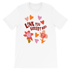Love You Biggest Much T-shirt