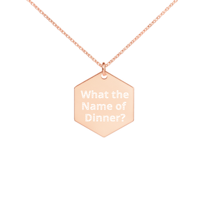 WHAT THE NAME OF DINNER? Engraved Hexagon Necklace