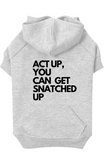 ACT UP YOU CAN GET SNATCHED UP - HOODIE