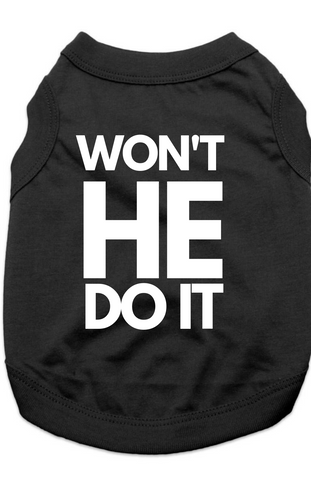WON'T HE DO IT - TSHIRT
