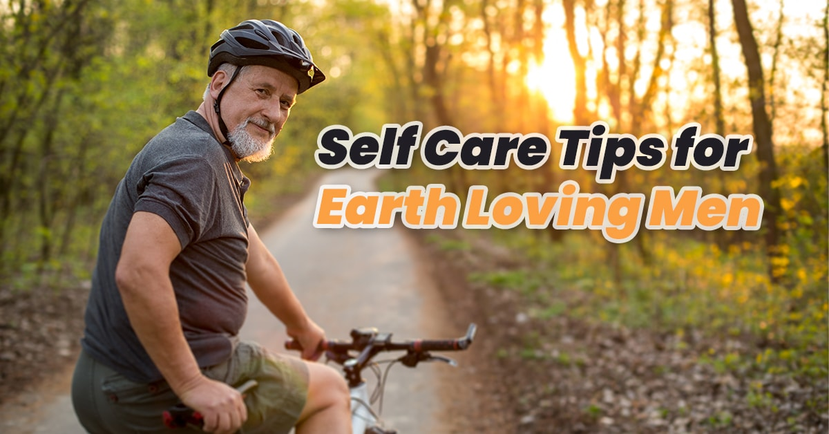 Self-care tips for earth-loving men