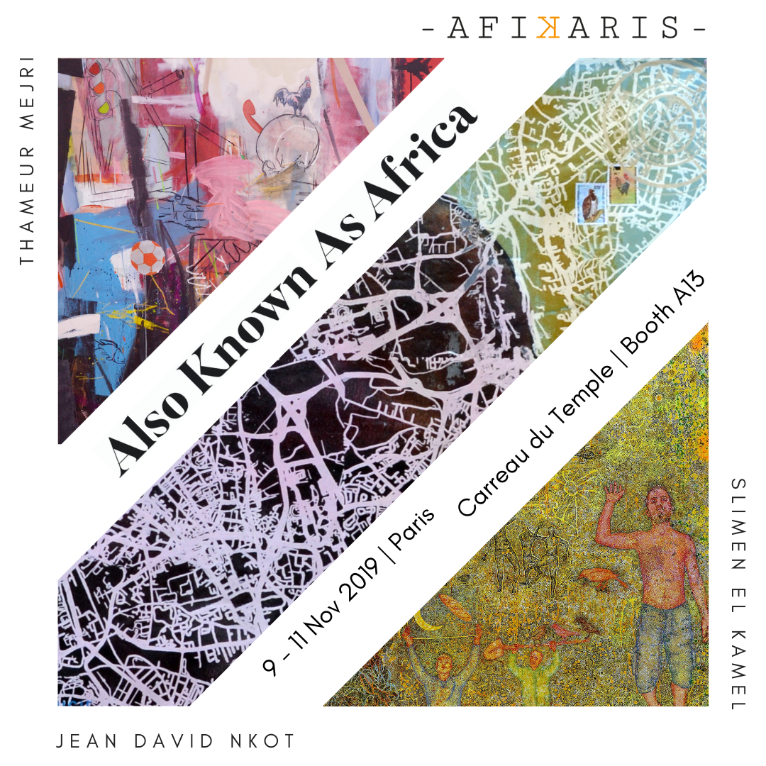 Afikaris at Also Known As Africa AKAA art fair 2019 presents Jean David Nkot Thameur Mejri and Slimen El Kamel