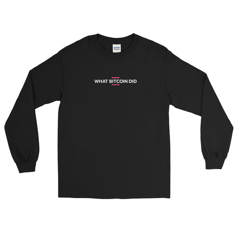 What Bitcoin Did - Long Sleeve T-Shirt