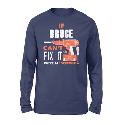 If Bruce Cant It We All Screwed Personalized Custom Novelty Name Gifts - Standard Long Sleeve