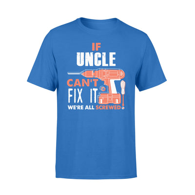 If Uncle Can't Fix It We're All Screwed - Ifuncle Gift for Uncle - Standard T-shirt